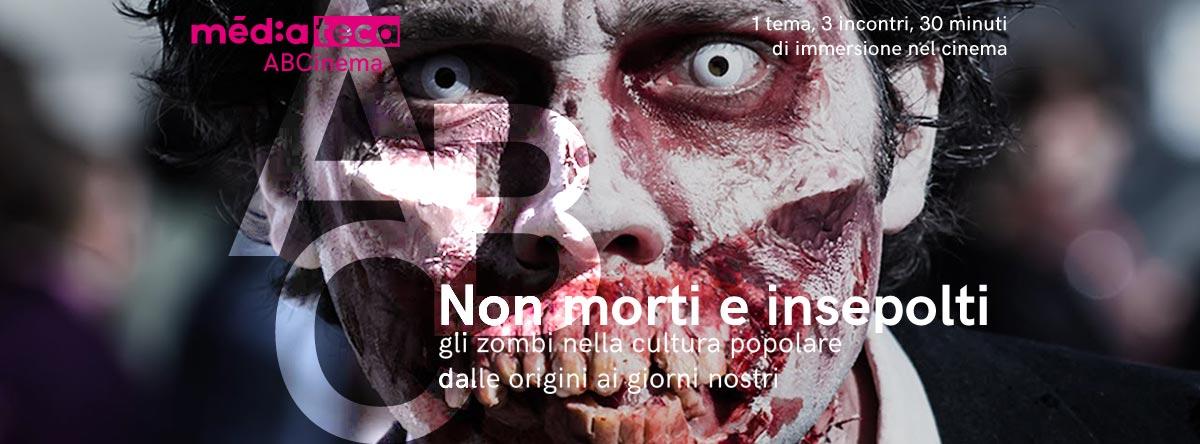 ABCinema: Non Morti E Insepolti: Gli Zombi Nella Cultura Popolare Dalle Origini Ai Giorni Nostri